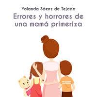Errores y horrores de una mamá primeriza - Yolanda Sáenz de Tejada
