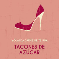 Tacones de azúcar - Yolanda Sáenz de Tejada