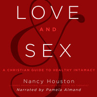 Love and Sex: A Christian Guide to Healthy Intimacy - Nancy Houston