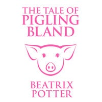 The Tale of Pigling Bland - Beatrix Potter