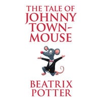 The Tale of Johnny Town-Mouse - Beatrix Potter