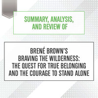 Summary, Analysis, and Review of Brene Brown's Braving the Wilderness: The Quest for True Belonging and the Courage to Stand Alone - Start Publishing Notes