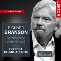 Richard Branson. Sukces mimo przeciwności - Marek Bernolak