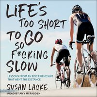 Life's Too Short to Go So F*cking Slow: Lessons from an Epic Friendship That Went the Distance - Susan Lacke