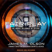 Fair Play: The Moral Dilemmas of Spying - James M. Olson