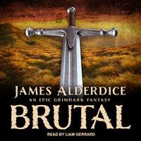 Brutal: An Epic Grimdark Fantasy - James Alderdice