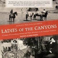 Ladies of the Canyons: A League of Extraordinary Women and Their Adventures in the American Southwest - Lesley Poling-Kempes