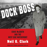 Dock Boss: Eddie McGrath and the West Side Waterfront - Neil G. Clark