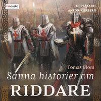 Sanna historier om riddare - Tomas Blom