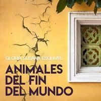 Animales del fin del mundo - Gloria Susana Esquivel