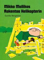 Mikko Mallikas rakentaa helikopterin - Gunilla Bergström