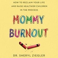 Mommy Burnout - Sheryl G. Ziegler