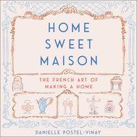 Home Sweet Maison - Danielle Postel-Vinay
