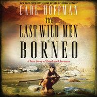 The Last Wild Men of Borneo - Carl Hoffman
