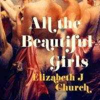 All the Beautiful Girls - Elizabeth J. Church