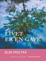 Livet er en gave - Else Moltke