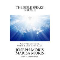 The Bible Speaks, Book II - Joseph P. Moris,Marisa P. Moris