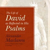 The Life of David as Reflected in His Psalms - Alexander Maclaren