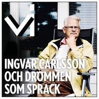 Ingvar Carlsson och drömmen som sprack - Tidningen Vi, Stina Jofs