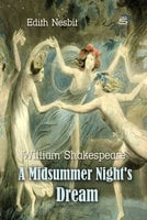 A Midsummer Night's Dream - Edith Nesbit, William Shakespeare