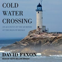 Cold Water Crossing: An Account of the Murders at the Isles of Shoals - David Faxon