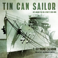 Tin Can Sailor: Life Aboard the USS Sterett, 1939-1945 - C. Raymond Calhoun