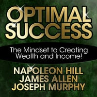 Optimal Success: The Mindset to Creating Wealth and Income! - James Allen, Napoleon Hill, Dr. Joseph Murphy