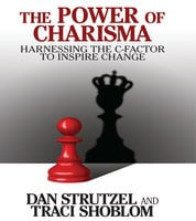 The Power of Charisma: Harnessing the C-Factor to Inspire Change - Dan Strutzel, Traci Shoblom