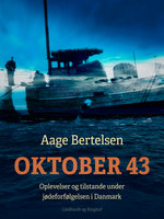 Oktober 43. Oplevelser og tilstande under jødeforfølgelsen i Danmark - Aage Bertelsen