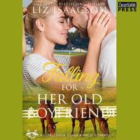 Falling for Her Old Boyfriend - Liz Isaacson