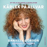 Kärlek på allvar : Att välja och behålla en relation - Sofie Zettergren, Daniella Gordon