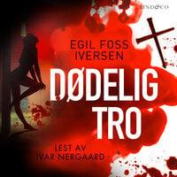 Dødelig tro - Egil Foss Iversen