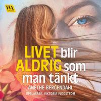 Livet blir aldrig som man tänkt - Anethe Bergendahl