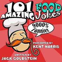 101 Amazing Food Jokes - Jack Goldstein