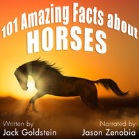 101 Amazing Facts about Horses - Jack Goldstein