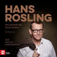 Hur jag lärde mig förstå världen - Fanny Härgestam,Hans Rosling