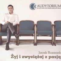 Żyj i zwyciężaj z pasją - Jacek Rozenek