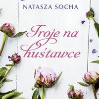 Troje na huśtawce - Natasza Socha