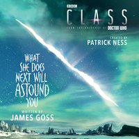 Class: What She Does Next Will Astound You - James Goss, Patrick Ness