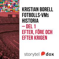 Fotbolls-VMs historia. Del 1 - Efter, före och efter krigen - Kristian Borell