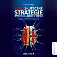 Superskuteczne strategie opanowania języków obcych. Twój prywaty coach. Wydanie II - Ewa Eldridge