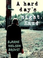 A hard day's night, Knud! - Bjarne Nielsen Brovst