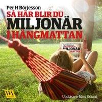 Så här blir du miljonär i hängmattan - Per H. Börjesson