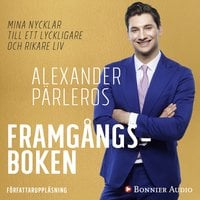 Framgångsboken : Mina nycklar till ett lyckligare och rikare liv - Alexander Pärleros