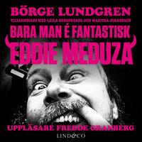 Bara man é fantastisk: Eddie Meduza - Theodor Lundgren, Maritza Johansson, Leila Bergendahl