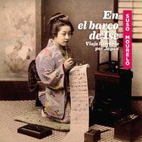En el barco de Ise. Viaje literario por Japón - Suso Mourelo
