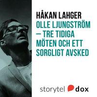 Olle Ljungström - tre tidiga möten och ett sorgligt avsked - Håkan Lahger