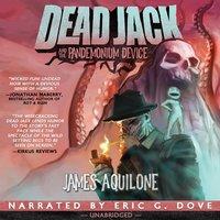 Dead Jack and the Pandemonium Device - James Aquilone