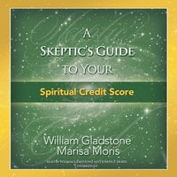 A Skeptic's Guide to Your Spiritual Credit Score - William Gladstone, Marisa P. Moris