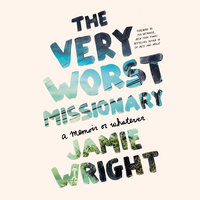 The Very Worst Missionary: A Memoir or Whatever - Jamie Wright